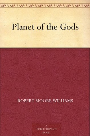 Planet of the Gods by Robert Moore Williams