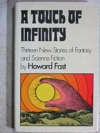 A Touch of Infinity: 13 New Stories of Fantasy & Science Fiction by Howard Fast