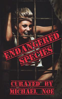Endangered Species: An Anthology by Michael Noe