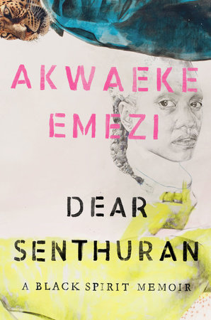 Dear Senthuran: A black spirit memoir by Akwaeke Emezi