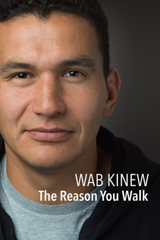 The Reason You Walk by Wab Kinew