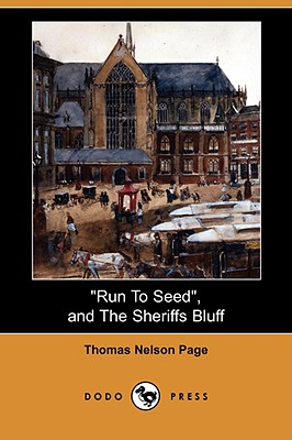Run to Seed, and the Sheriffs Bluff (Dodo Press) by Thomas Nelson Page