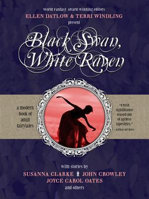 Black Swan, White Raven: A Modern Collection of Fairy Tales by Ellen Datlow, Terri Windling