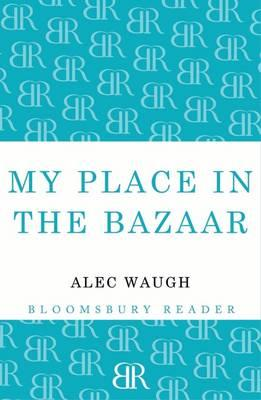 My Place in the Bazaar by Alec Waugh