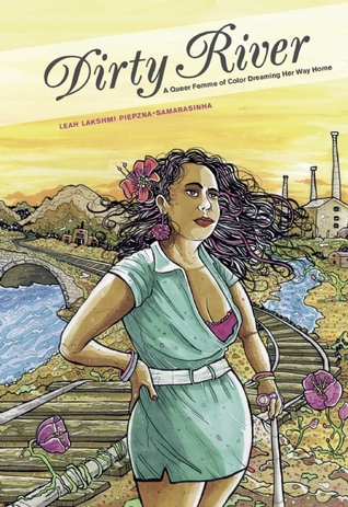 Dirty River: A Queer Femme of Color Dreaming Her Way Home by Leah Lakshmi Piepzna-Samarasinha
