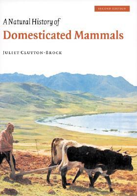 A Natural History of Domesticated Mammals by Juliet Clutton-Brock