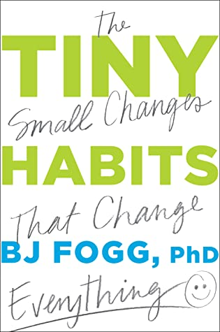 Tiny Habits: The Small Changes That Change Everything by PhD, BJ Fogg