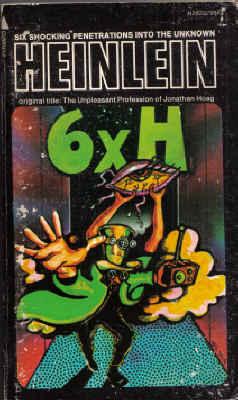 6 x H: Six Stories by Robert A. Heinlein