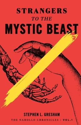 Strangers to the Mystic Beast by Stephen Gresham