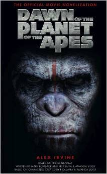 Dawn of the Planet of the Apes: The Official Movie Novelization by Alexander C. Irvine