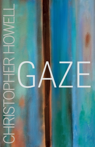 Gaze by Christopher Howell