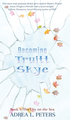 Becoming Truitt Skye: Book 1: The City on the Sea by Adrea L. Peters