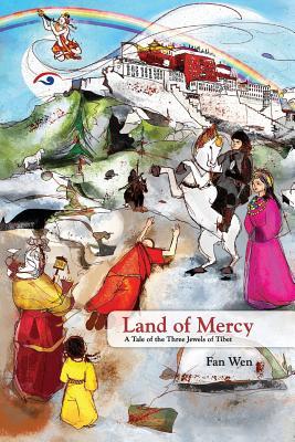 Land of Mercy: A Tale of the Three Jewels of Tibet by Fan Wen