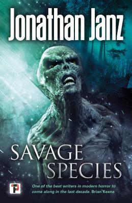 Savage Species by Jonathan Janz