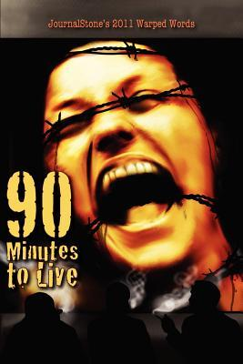 JournalStone's 2011 Warped Words: 90 Minutes to Live by Bill Patterson, Joel Kirkpatrick