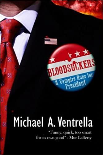 Bloodsuckers:A Vampire Runs for President by Michael A. Ventrella