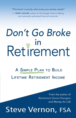 Don't Go Broke in Retirement: A Simple Plan to Build Lifetime Retirement Income by Steve Vernon