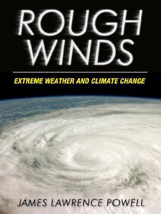 Rough Winds: Extreme Weather and Climate Change by James Lawrence Powell