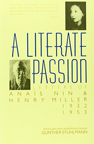 A Literate Passion: Letters of Anaïs NinHenry Miller, 1932-1953 by Henry Miller, Anaïs Nin