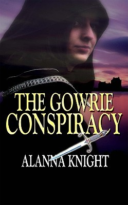 The Gowrie Conspiracy by Alanna Knight