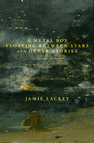 A Metal Box Floating Between Stars and Other Stories by Jamie Lackey