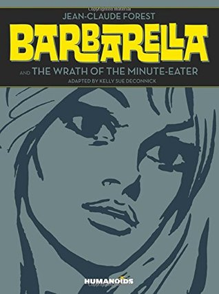 Barbarella & the Wrath of the Minute-Eater by Jean-Claude Forest, Kelly Sue DeConnick