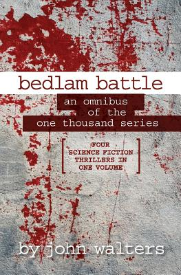 Bedlam Battle: An Omnibus of the One Thousand Series by John Walters