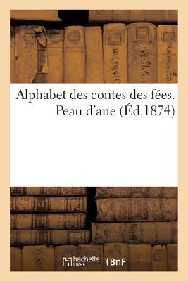 Alphabet des contes des fées. Peau d'ane by Charles Perrault