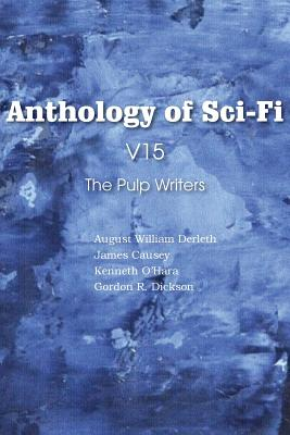 Anthology of Sci-Fi V15, the Pulp Writers by Kenneth O'Hara, August William Derleth, James Causey