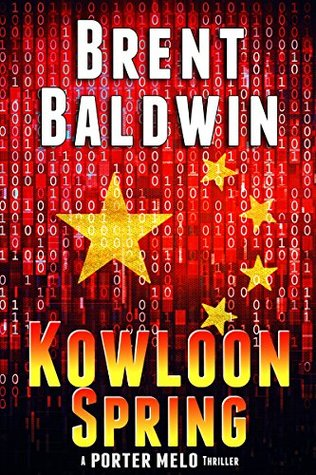 Kowloon Spring: A Porter Melo Thriller by Brent Baldwin