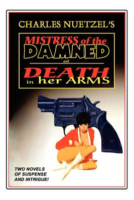 Mistress of the Damned and Death in Her Arms -- Two Tales of Murder and Passion by Charles Nuetzel