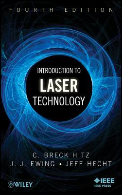 Laser Technology 4e by Jeff Hecht, C. Breck Hitz, James J. Ewing