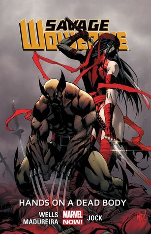 Savage Wolverine, Volume 2: Hands on a Dead Body by Zeb Wells, Joe Madureira, Jock