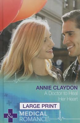 A Doctor to Heal Her Heart by Annie Claydon