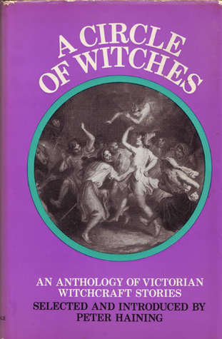 A Circle of Witches: An Anthology of Victorian Witchcraft Stories by Peter Haining