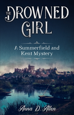 The Drowned Girl: A Summerfield and Kent Mystery by Anna D. Allen
