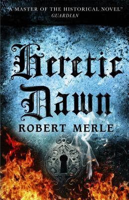 Heretic Dawn: Fortunes of France: Volume 3 by Robert Merle