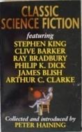 Classic Science Fiction by Philip K. Dick, Wernher von Braun, James Blish, William F. Nolan, Ward Moore, Stephen King, Arthur C. Clarke, Peter Haining, Robert A. Heinlein, Clive Barker, Ray Bradbury