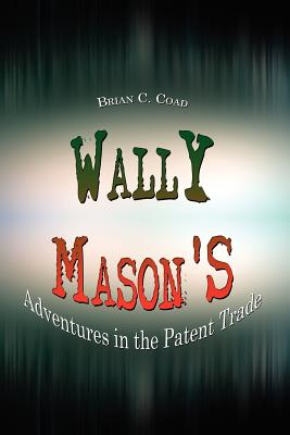 Wally Mason's: Adventures in the Patent Trade by Brian C. Coad