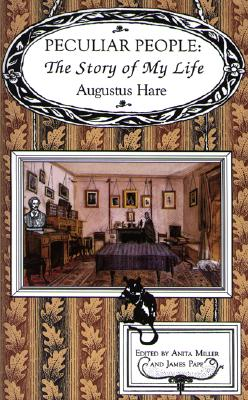 Peculiar People: The Story of My Life by Augustus Hare, Julia Anderson-Miller