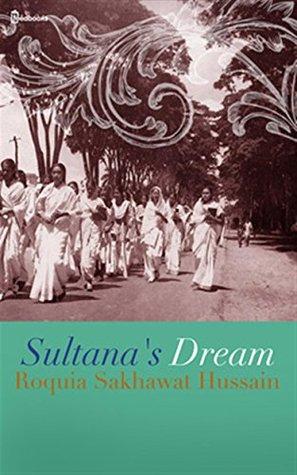 Sultana's Dream by Roquia Sakhawat Hussain