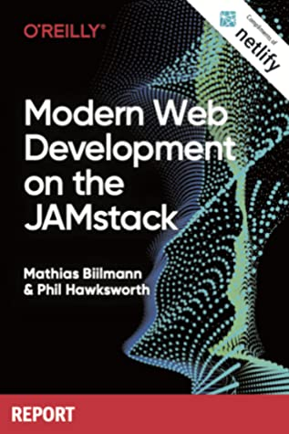 Modern Web Development on the JAMstack by Mathias Biilmann, Phil Hawksworth
