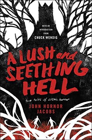 A Lush and Seething Hell: Two Tales of Cosmic Horror by John Hornor Jacobs