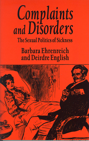 Complaints and Disorders: The Sexual Politics of Sickness by Deirdre English, Barbara Ehrenreich
