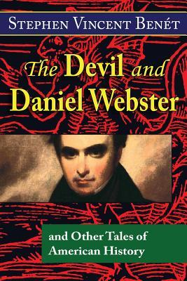 The Devil and Daniel Webster, and Other Tales of American History by Stephen Vincent Benét