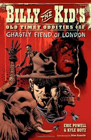 Billy the Kid's Old Timey Oddities Volume 2: The Ghastly Fiend of London (Billy the Kid's Old Time Oddities) by Kyle Hotz, Eric Powell