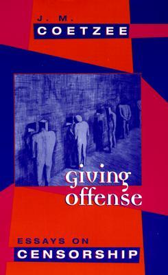 Giving Offense: Essays on Censorship by J.M. Coetzee