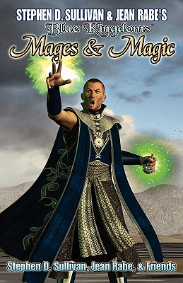 Blue Kingdoms: Mages & Magic by Donald J. Bingle, Jean Rabe, Marc Tassin