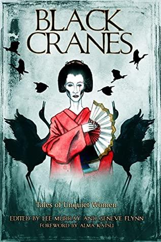 Black Cranes: Tales of Unquiet Women by Grace Chan, Gabriela Lee, Nadia Bulkin, Alma Katsu, Geneve Flynn, Rin Chupeco, Angela Yuriko Smith, Rena Mason, Elaine Cuyegkeng, Christina Sng, Lee Murray