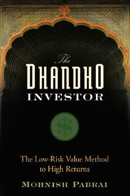 The Dhandho Investor: The Low-Risk Value Method to High Returns by Mohnish Pabrai